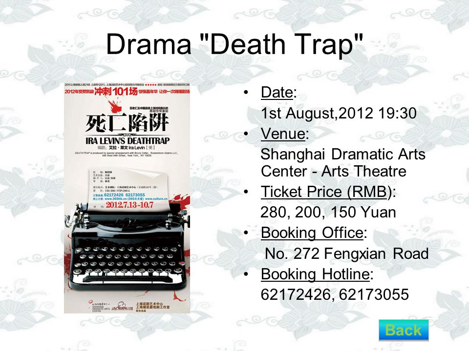 Drama Death Trap Date: 1st August,2012 19:30 Venue: Shanghai Dramatic Arts Center - Arts Theatre Ticket Price (RMB): 280, 200, 150 Yuan Booking Office: No.
