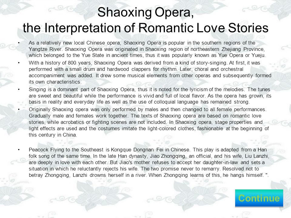 Shaoxing Opera, the Interpretation of Romantic Love Stories As a relatively new local Chinese opera, Shaoxing Opera is popular in the southern regions of the Yangtze River.