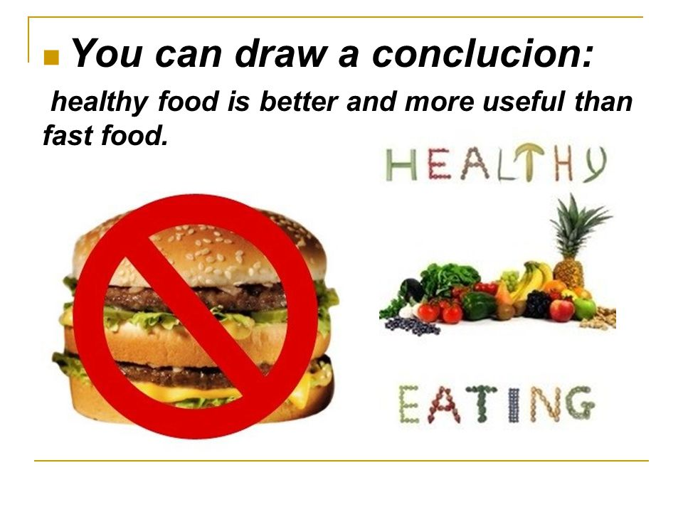You can draw a conclucion: healthy food is better and more useful than fast food.