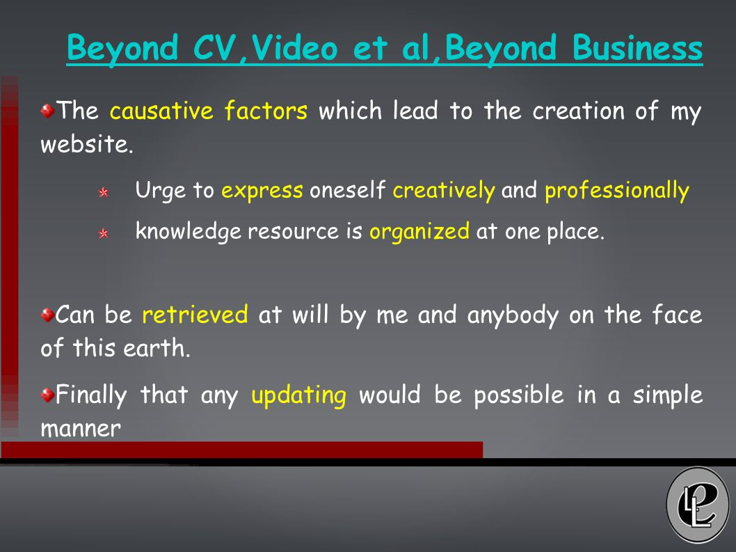 Beyond CV,Video et al,Beyond Business The causative factors which lead to the creation of my website.