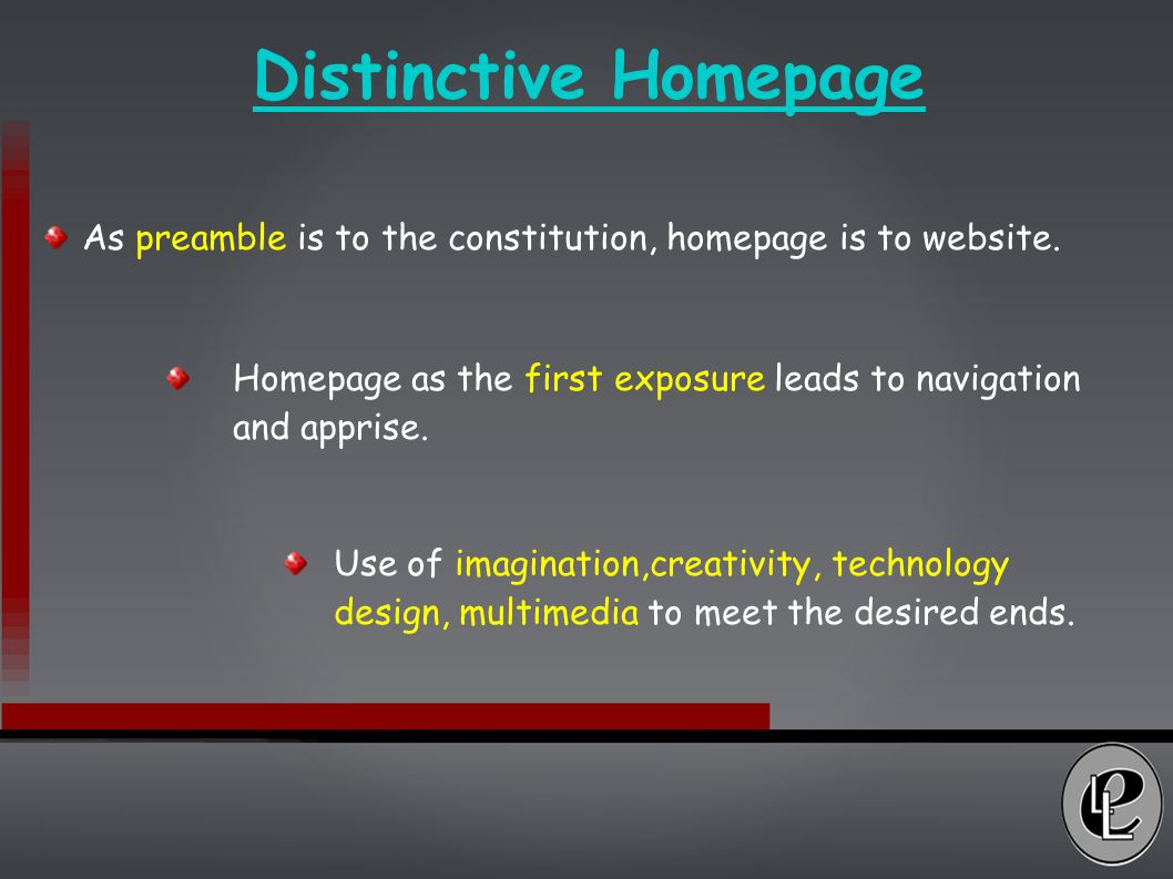 Distinctive Homepage As preamble is to the constitution, homepage is to website.