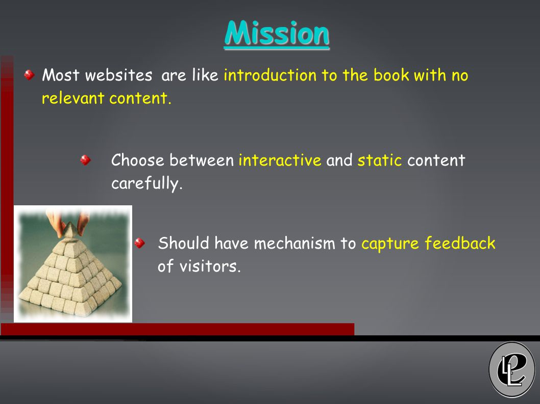 Mission Most websites are like introduction to the book with no relevant content.