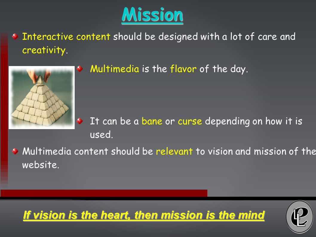 Mission Interactive content should be designed with a lot of care and creativity.