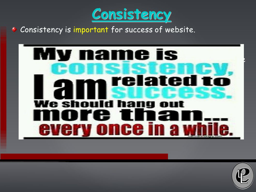 Consistency Consistency is important for success of website.