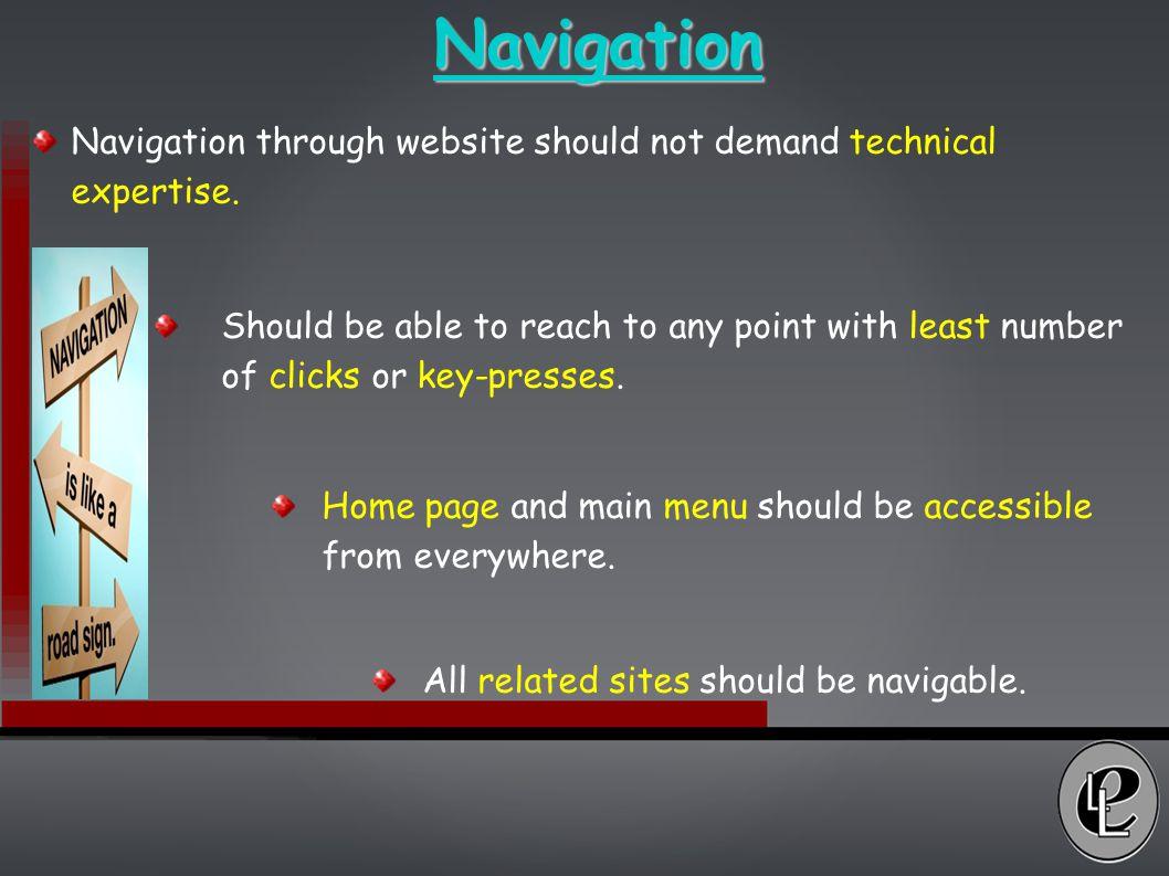 Navigation Navigation through website should not demand technical expertise.