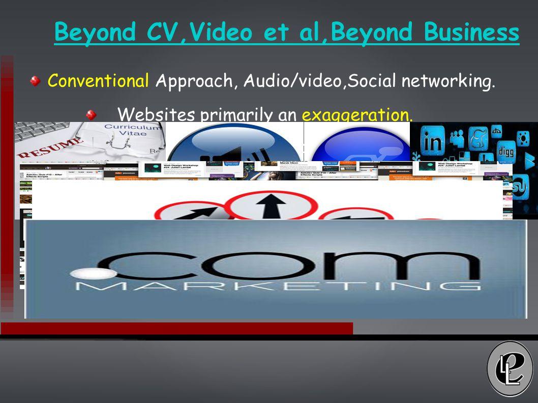 Beyond CV,Video et al,Beyond Business Conventional Approach, Audio/video,Social networking.