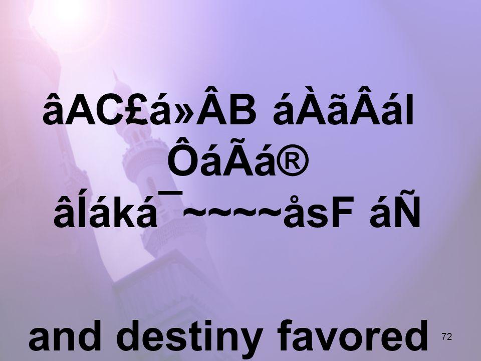 72 âAC£á»ÂB áÀãÂál ÔáÃá® âÍáká¯~~~~åsF áÑ and destiny favored him in this (matter).