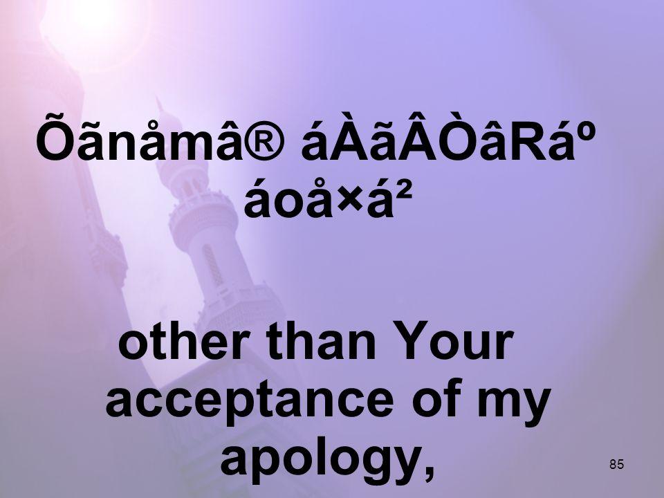 85 Õãnåmâ® áÀãÂÒâRẠáoå×á² other than Your acceptance of my apology,