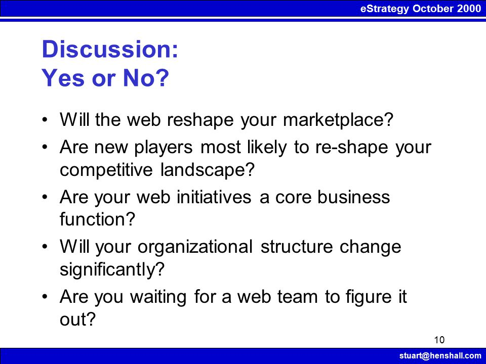 eStrategy October 2000 stuart@henshall.com 10 Discussion: Yes or No.
