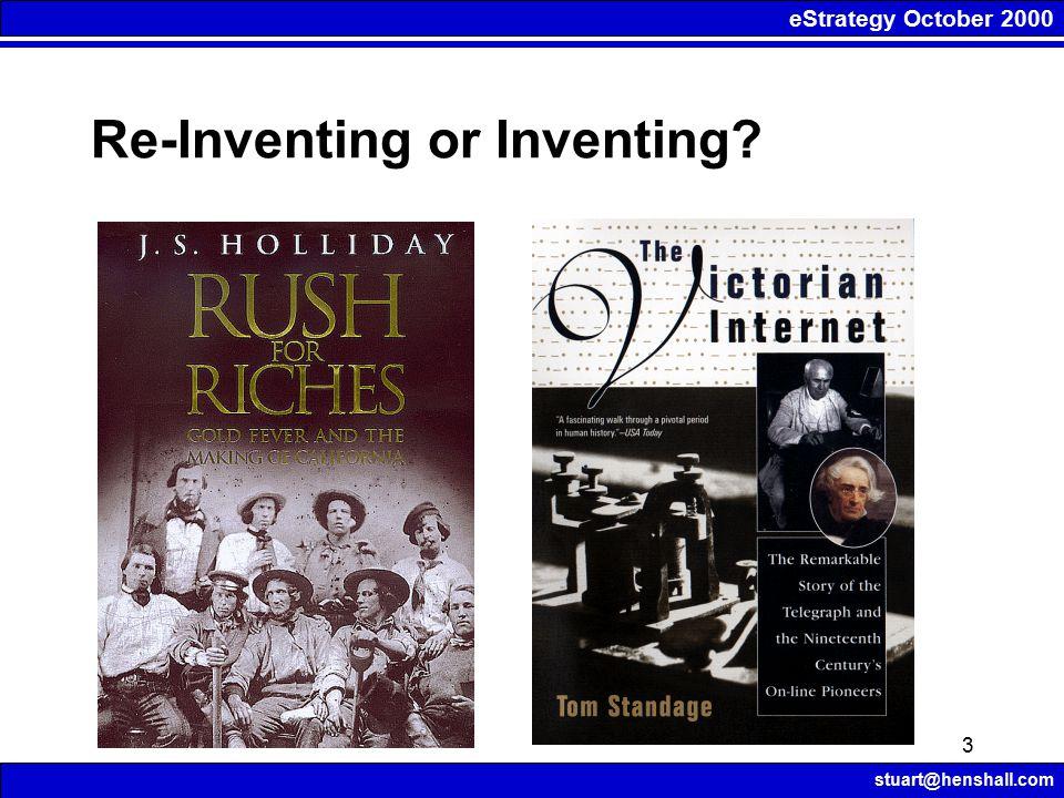 eStrategy October 2000 stuart@henshall.com 3 Re-Inventing or Inventing?