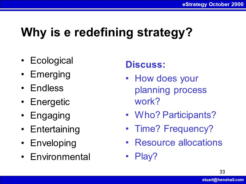 eStrategy October 2000 stuart@henshall.com 33 Why is e redefining strategy.