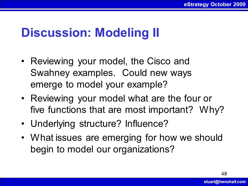 eStrategy October 2000 stuart@henshall.com 48 Discussion: Modeling II Reviewing your model, the Cisco and Swahney examples.