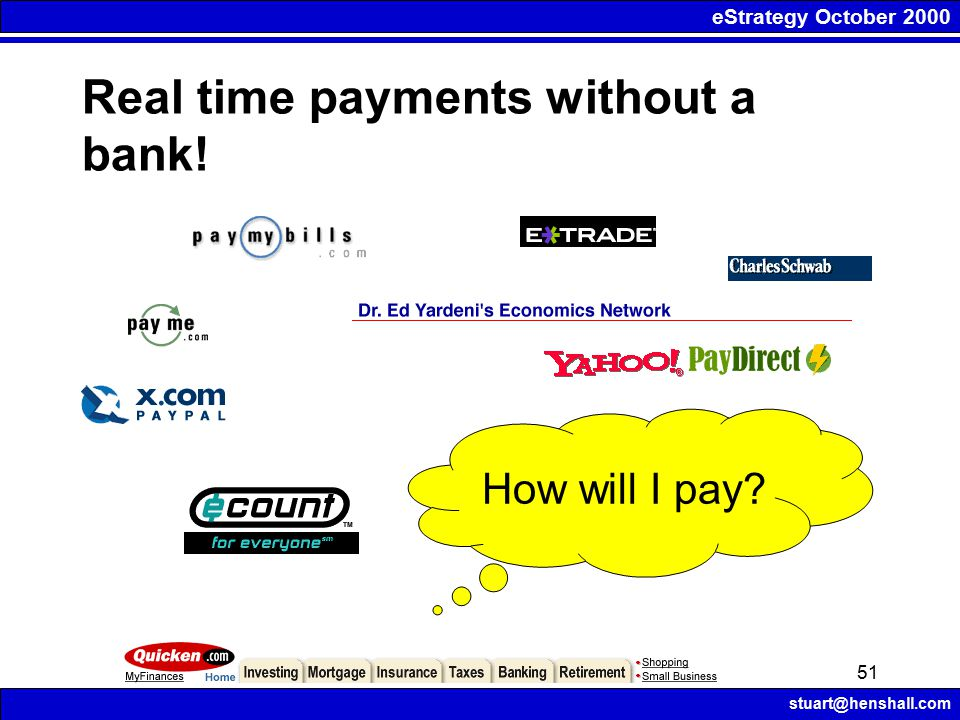 eStrategy October 2000 stuart@henshall.com 51 Real time payments without a bank! How will I pay