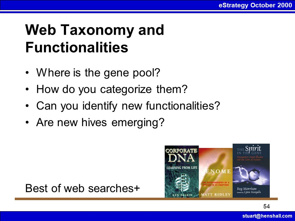 eStrategy October 2000 stuart@henshall.com 54 Web Taxonomy and Functionalities Where is the gene pool.