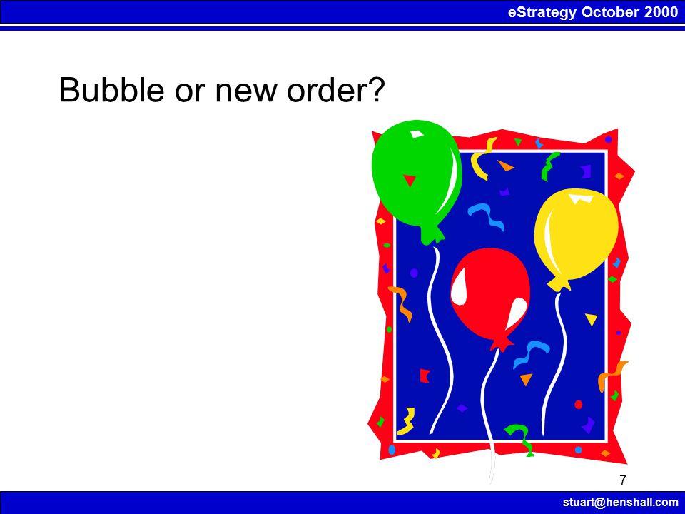 eStrategy October 2000 stuart@henshall.com 7 Bubble or new order?