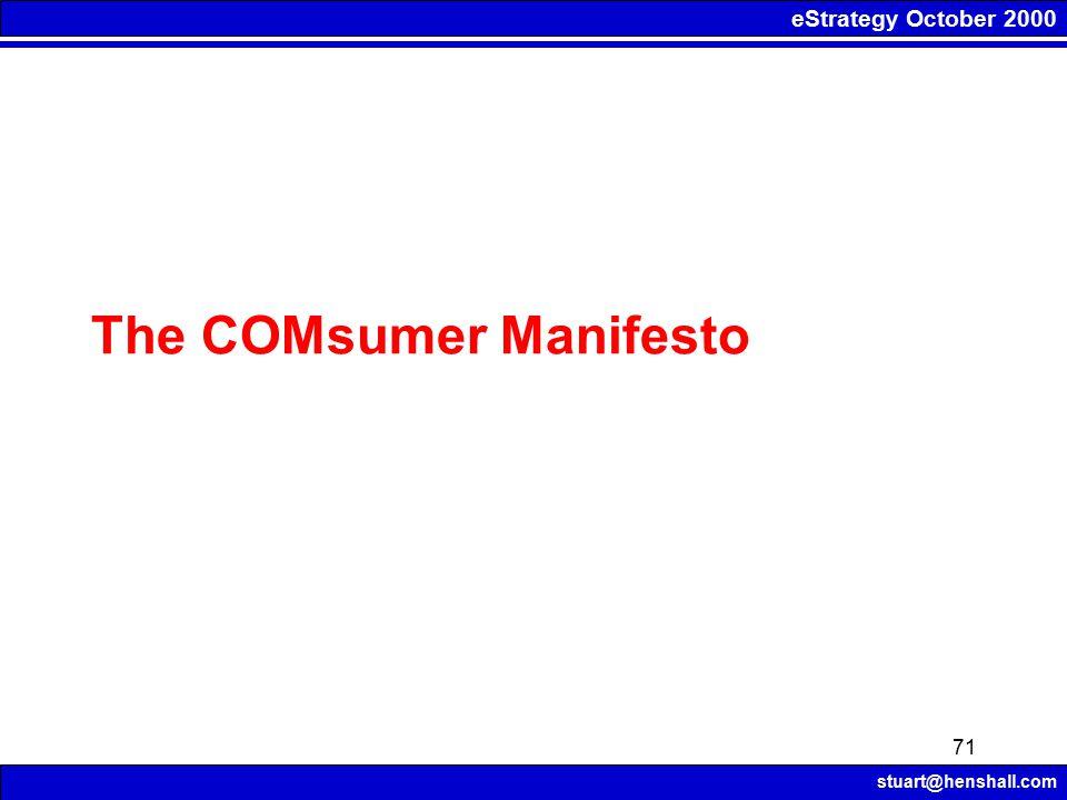 eStrategy October 2000 stuart@henshall.com 71 The COMsumer Manifesto