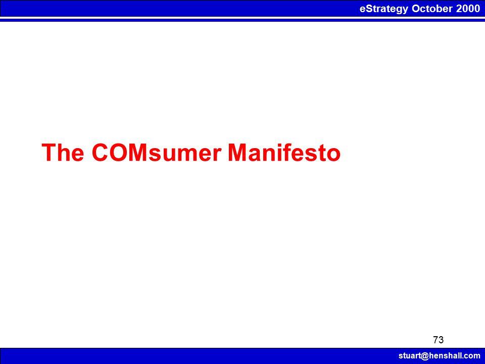 eStrategy October 2000 stuart@henshall.com 73 The COMsumer Manifesto
