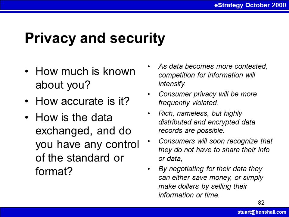 eStrategy October 2000 stuart@henshall.com 82 Privacy and security As data becomes more contested, competition for information will intensify.