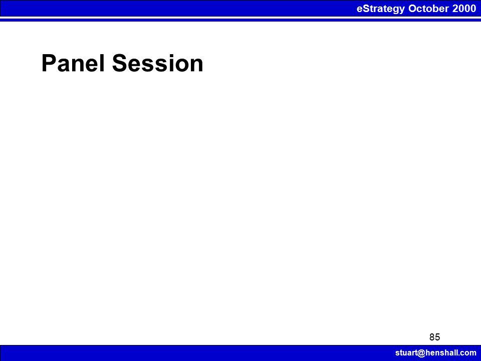 eStrategy October 2000 stuart@henshall.com 85 Panel Session