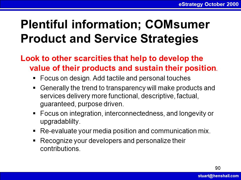 eStrategy October 2000 stuart@henshall.com 90 Plentiful information; COMsumer Product and Service Strategies Look to other scarcities that help to dev