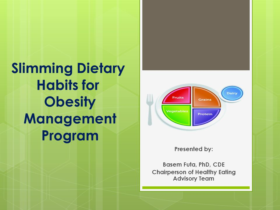 Slimming Dietary Habits for Obesity Management Program Presented by: Basem Futa, PhD, CDE Chairperson of Healthy Eating Advisory Team