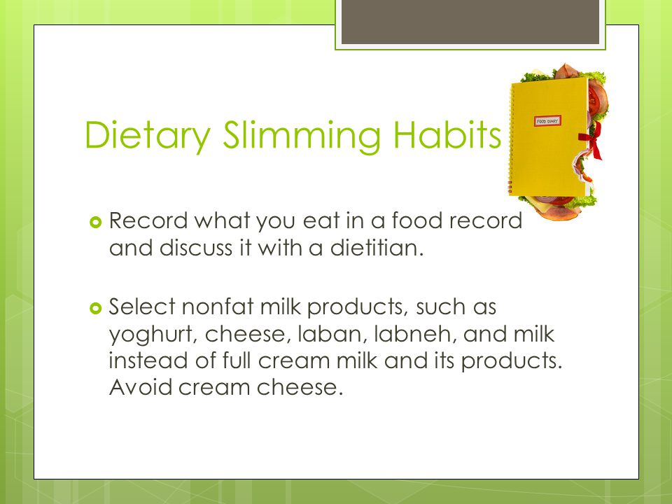  Record what you eat in a food record and discuss it with a dietitian.