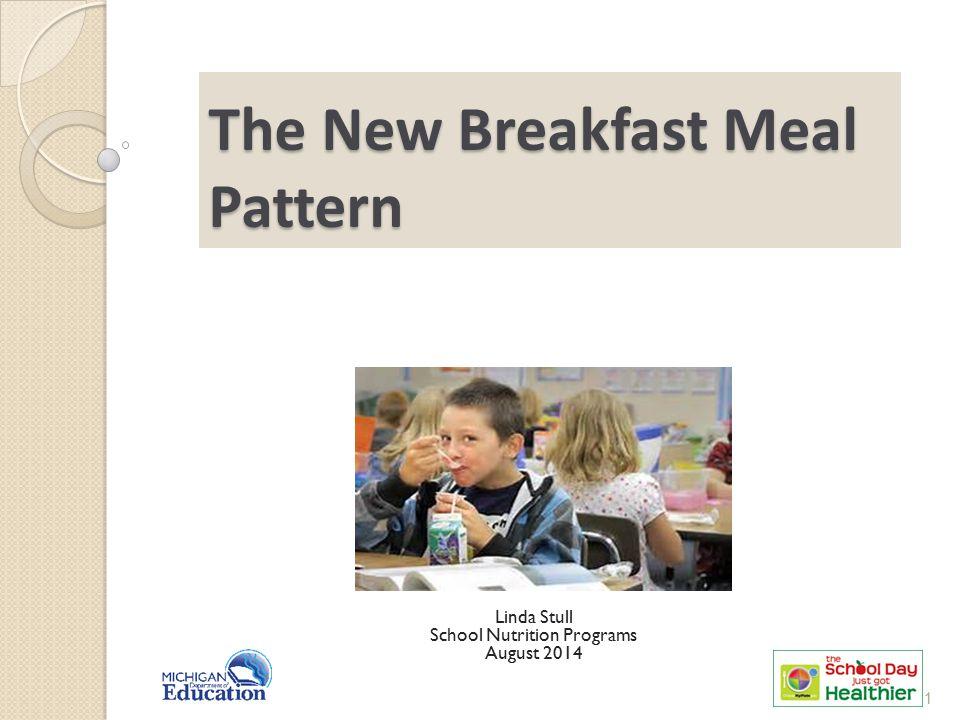 The New Breakfast Meal Pattern Linda Stull School Nutrition Programs August 2014 1