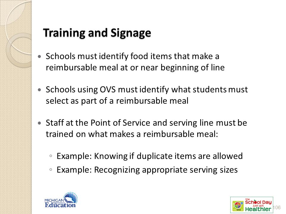 Training and Signage Schools must identify food items that make a reimbursable meal at or near beginning of line Schools using OVS must identify what