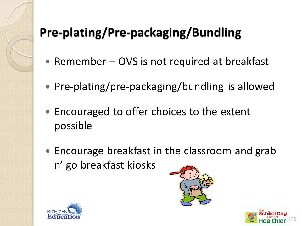 Pre-plating/Pre-packaging/Bundling Remember – OVS is not required at breakfast Pre-plating/pre-packaging/bundling is allowed Encouraged to offer choic