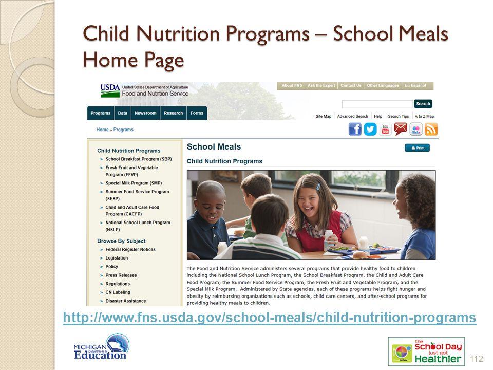 Child Nutrition Programs – School Meals Home Page http://www.fns.usda.gov/school-meals/child-nutrition-programs 112