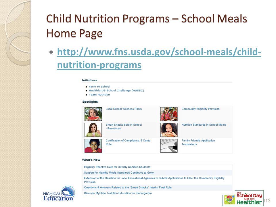 Child Nutrition Programs – School Meals Home Page http://www.fns.usda.gov/school-meals/child- nutrition-programs http://www.fns.usda.gov/school-meals/child- nutrition-programs 113