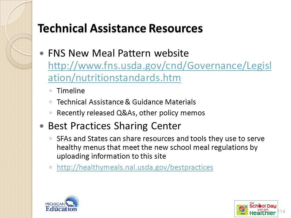 Technical Assistance Resources FNS New Meal Pattern website http://www.fns.usda.gov/cnd/Governance/Legisl ation/nutritionstandards.htm http://www.fns.