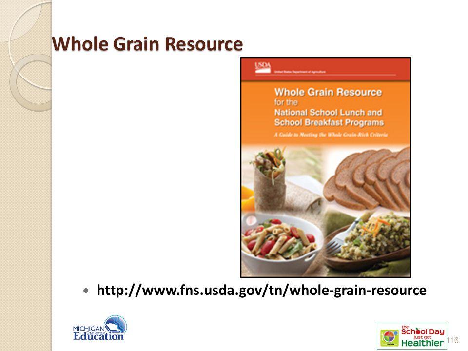 Whole Grain Resource http://www.fns.usda.gov/tn/whole-grain-resource 116