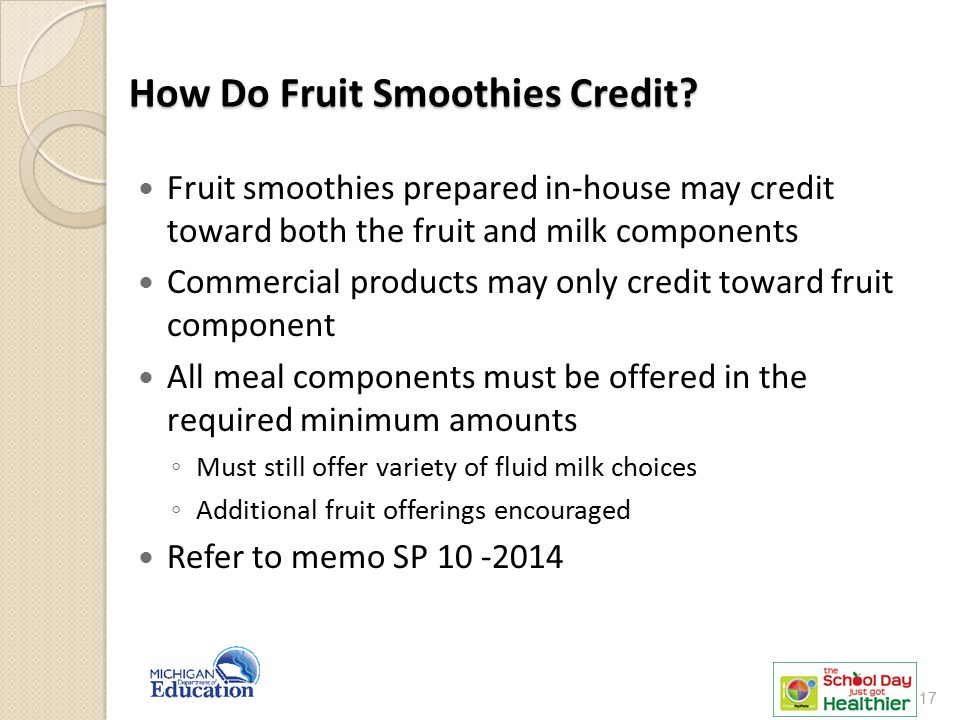 How Do Fruit Smoothies Credit? Fruit smoothies prepared in-house may credit toward both the fruit and milk components Commercial products may only cre