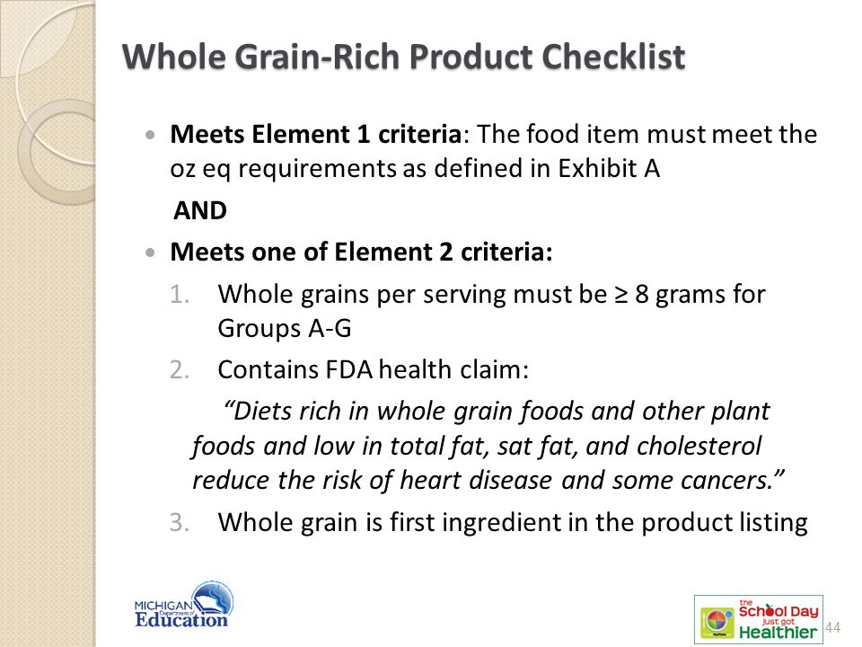 Whole Grain-Rich Product Checklist Meets Element 1 criteria: The food item must meet the oz eq requirements as defined in Exhibit A AND Meets one of E