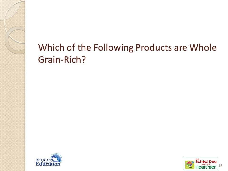 Which of the Following Products are Whole Grain-Rich? 46