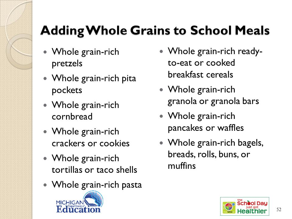52 Adding Whole Grains to School Meals Whole grain-rich pretzels Whole grain-rich pita pockets Whole grain-rich cornbread Whole grain-rich crackers or