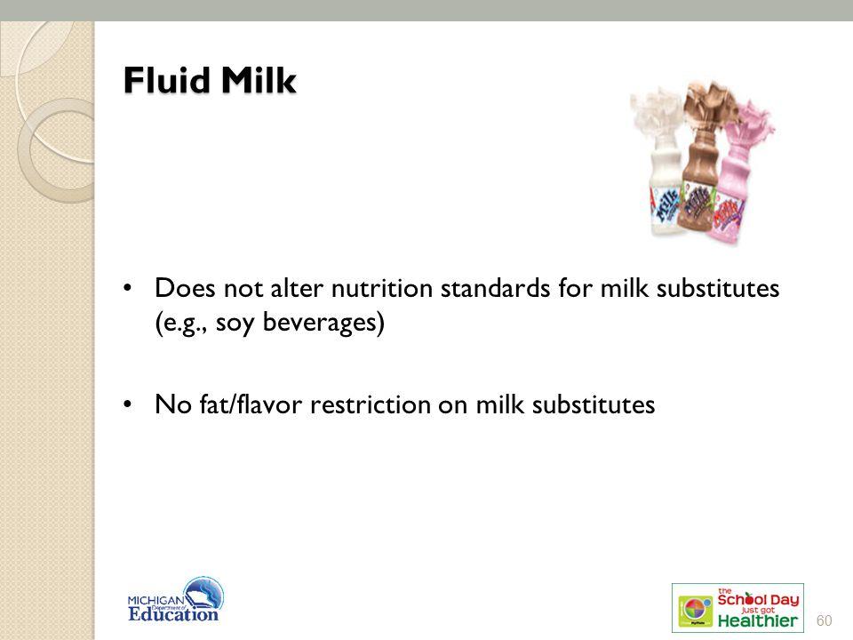 Does not alter nutrition standards for milk substitutes (e.g., soy beverages) No fat/flavor restriction on milk substitutes Fluid Milk 60