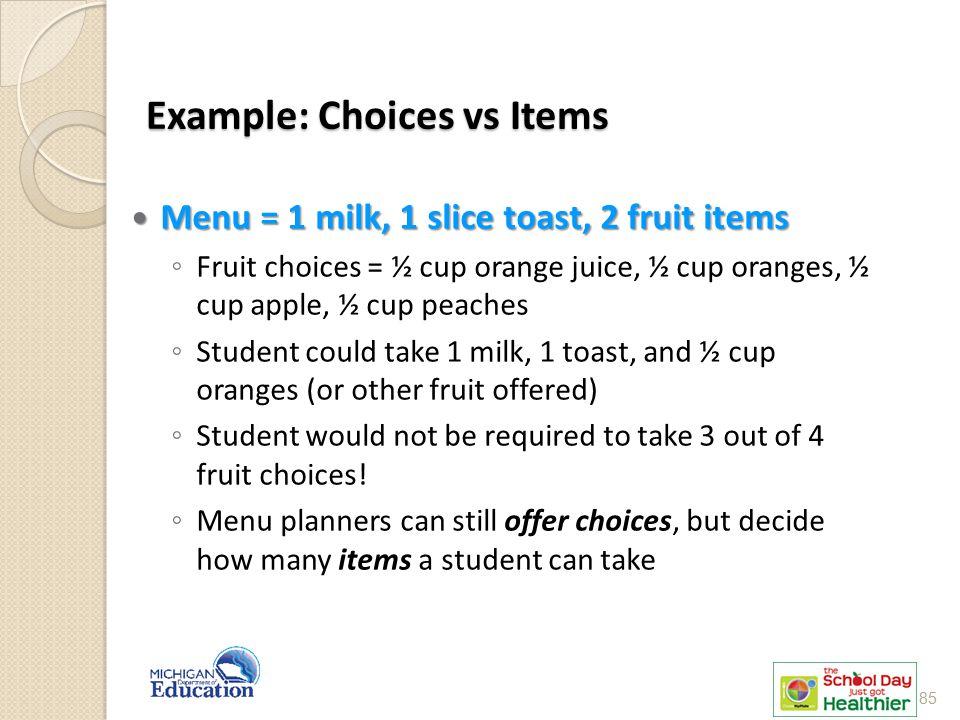 Example: Choices vs Items Menu = 1 milk, 1 slice toast, 2 fruit items Menu = 1 milk, 1 slice toast, 2 fruit items ◦ Fruit choices = ½ cup orange juice