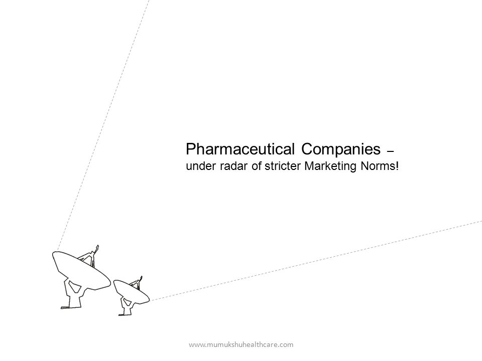 www.mumukshuhealthcare.com Pharmaceutical Companies – under radar of stricter Marketing Norms!