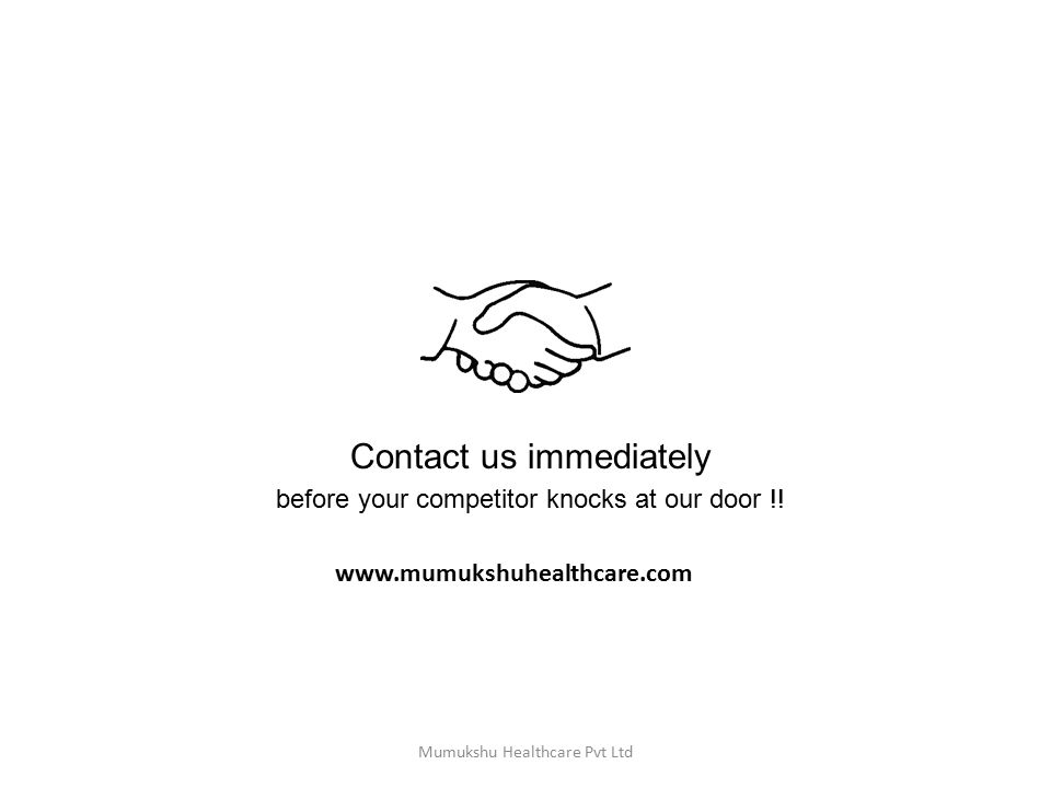 Mumukshu Healthcare Pvt Ltd Contact us immediately before your competitor knocks at our door !.
