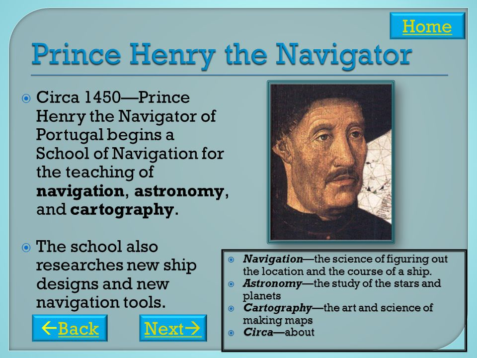  Circa 1450—Prince Henry the Navigator of Portugal begins a School of Navigation for the teaching of navigation, astronomy, and cartography.