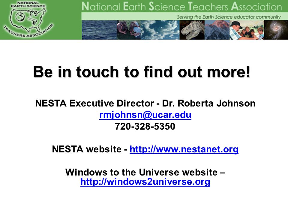 Be in touch to find out more! NESTA Executive Director - Dr. Roberta Johnson rmjohnsn@ucar.edu 720-328-5350 NESTA website - http://www.nestanet.orghtt