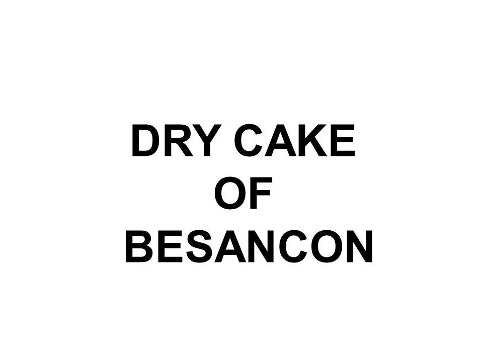 DRY CAKE OF BESANCON