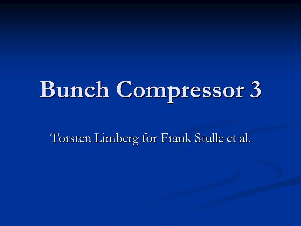 Bunch Compressor 3 Torsten Limberg for Frank Stulle et al.