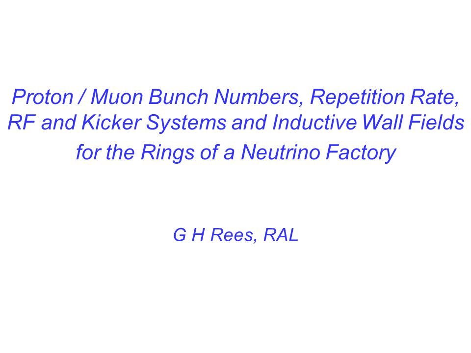 Proton / Muon Bunch Numbers, Repetition Rate, RF and Kicker Systems and Inductive Wall Fields for the Rings of a Neutrino Factory G H Rees, RAL