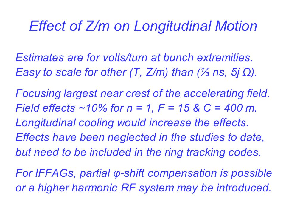 Effect of Z/m on Longitudinal Motion Estimates are for volts/turn at bunch extremities. Easy to scale for other (T, Z/m) than (⅓ ns, 5j Ω). Focusing l