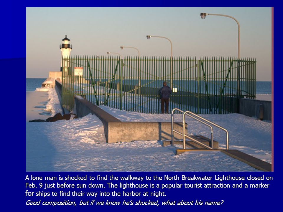 A lone man is shocked to find the walkway to the North Breakwater Lighthouse closed on Feb.