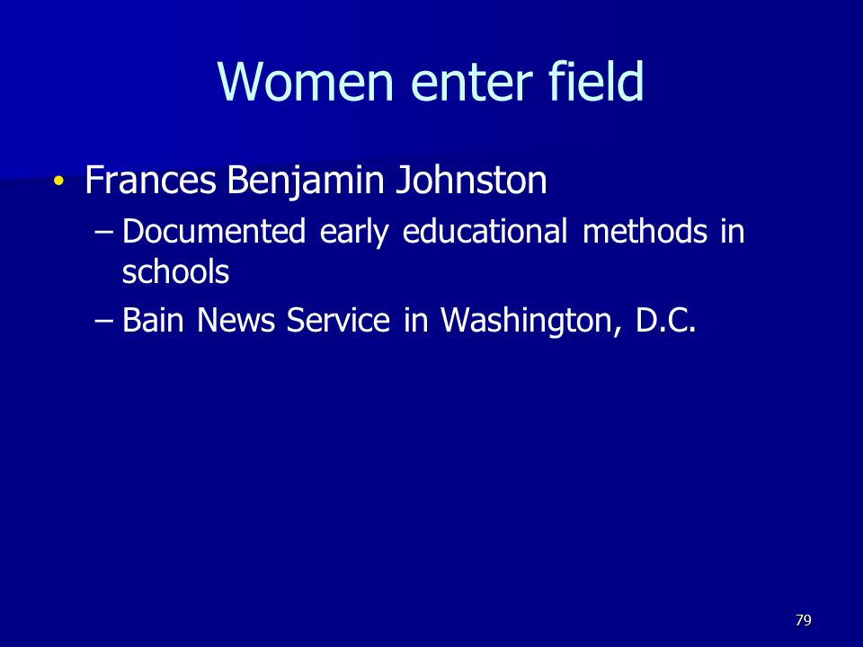 Women enter field Frances Benjamin Johnston – –Documented early educational methods in schools – –Bain News Service in Washington, D.C.