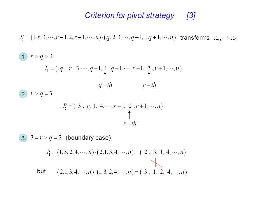 Criterion for pivot strategy [3] 1 2 3 but (boundary case) transforms